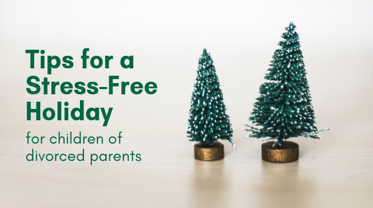 Tips for a Stress-Free Holiday for Children of Divorced Parents