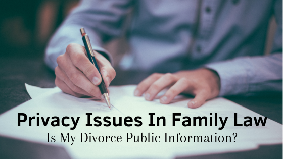 Privacy Issues In Family Law: Is My Divorce Public Information?