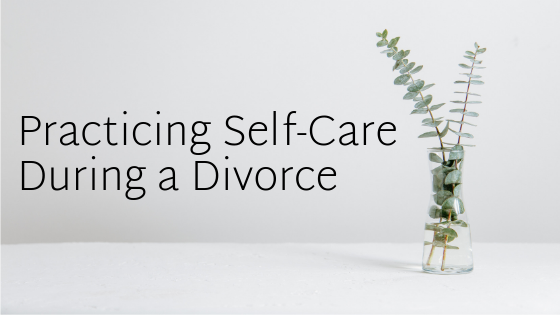 Practicing Self-Care During a Divorce