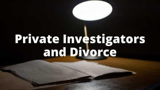 Private Investigators and Divorce